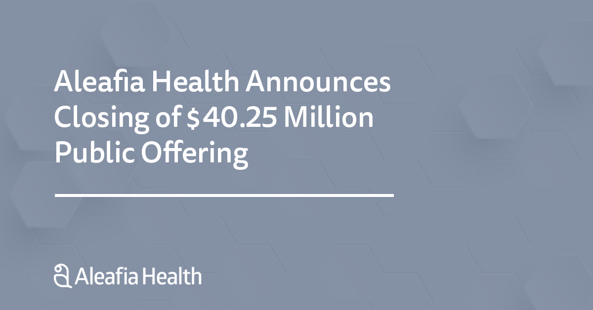 Aleafia Health Announces Closing of $40.25 Million Public Offering, Including Full Exercise of the Over-Allotment Option
