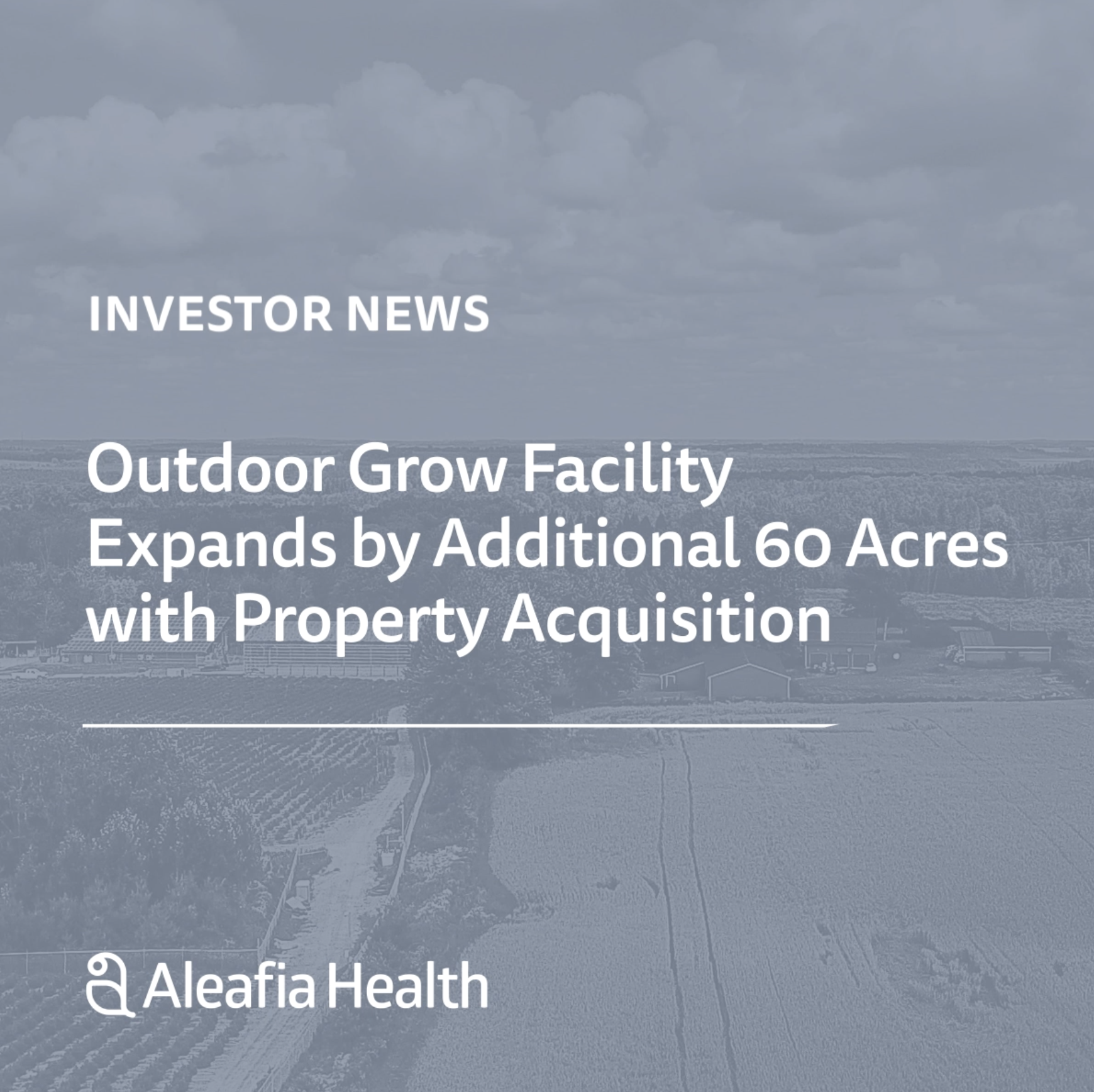 Aleafia Health Expands Outdoor Cannabis Facility by Additional 60 Acres with Property Acquisition