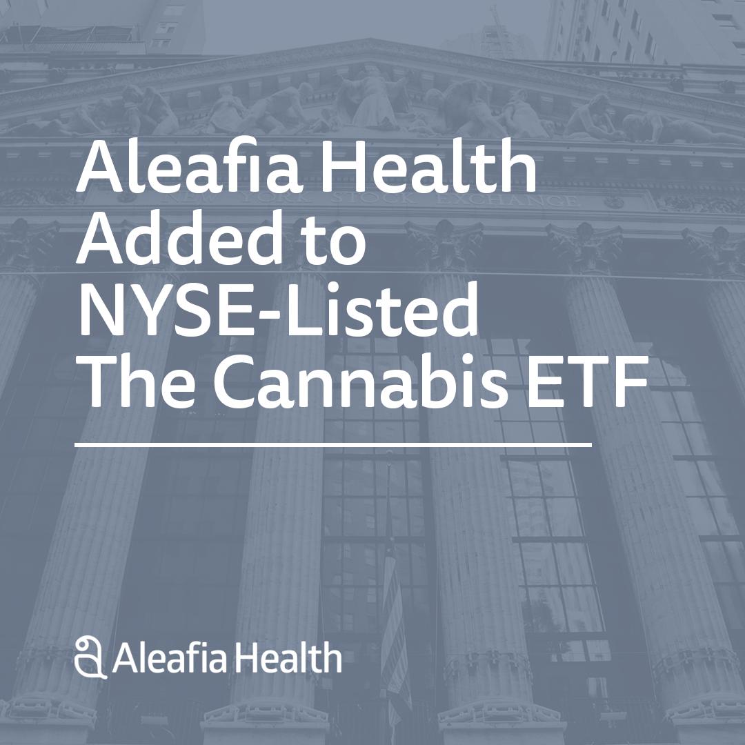 Aleafia Health Added to NYSE-Listed The Cannabis ETF