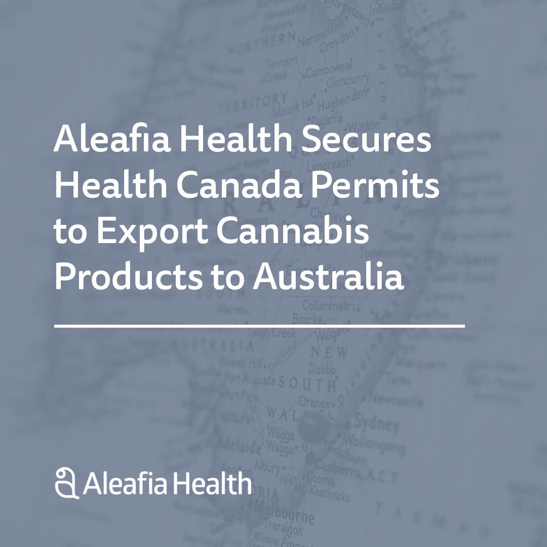 Aleafia Health Secures Health Canada Permits to Export Cannabis Products to Australia
