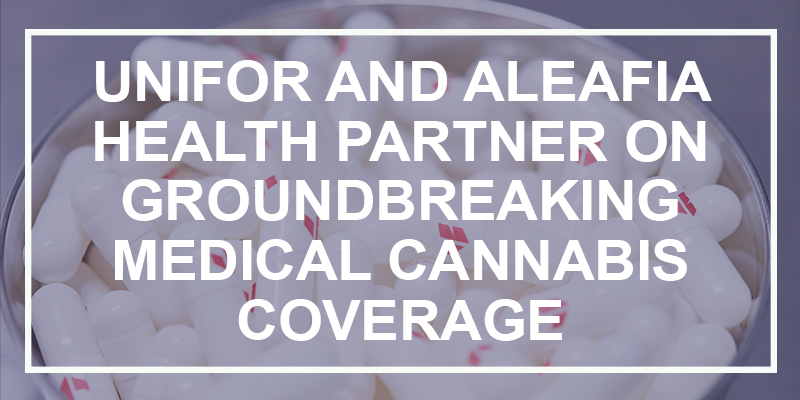 Unifor and Aleafia Health partner on groundbreaking medical cannabis coverage