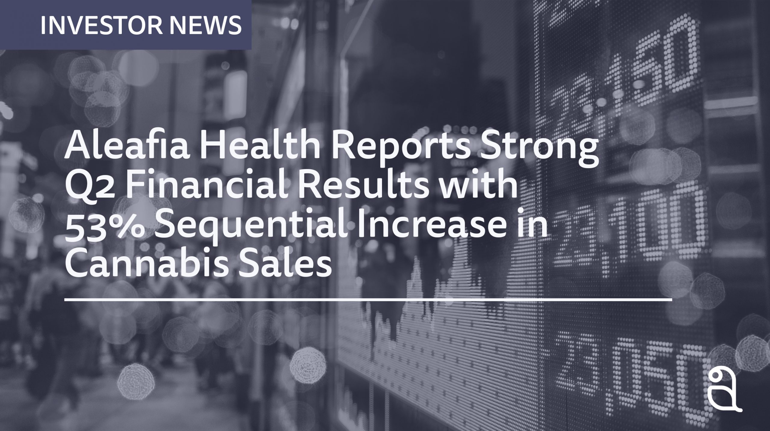 Aleafia Health Reports Strong 2021 Second Quarter Financial Results with 53% Sequential Increase in Cannabis Net Revenue