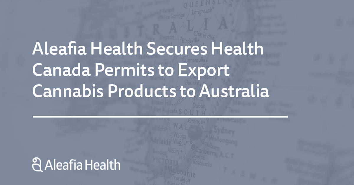 Aleafia Health Secures Health Canada Permits to Export Cannabis Products to Australia