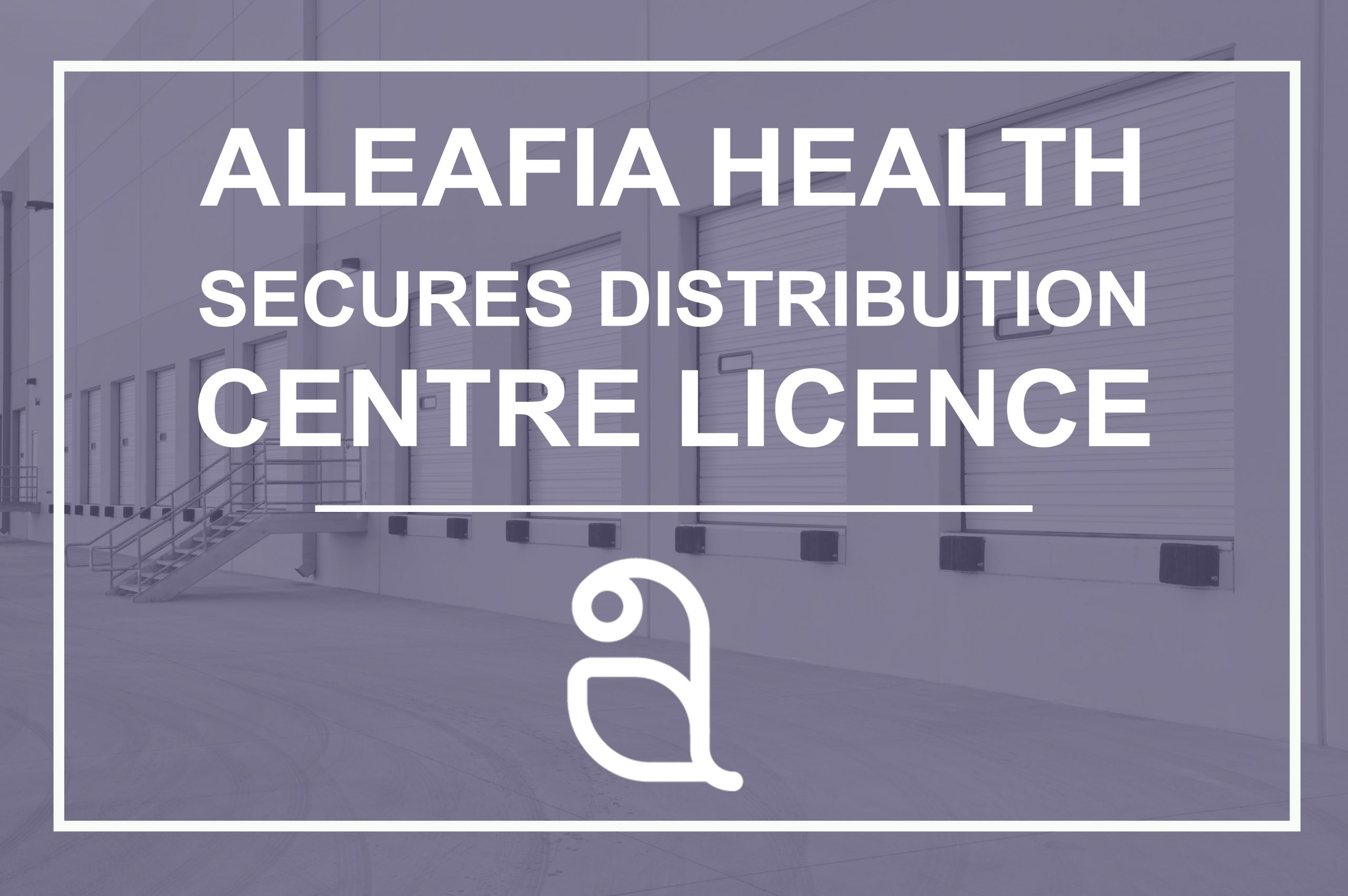 Aleafia Health Secures Licence for Toronto Distribution Centre, Expanding Supply Chain and Ecommerce Opportunity